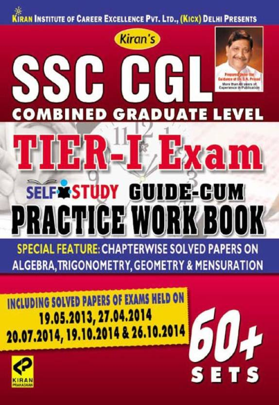 SSC CGL Combined Graduate Level Tier - 1 Exam Self Study Guide-Cum Practice Work Book : Including Solved Papers Of Exams Held On 19.05.2013, 27.04.2014, 20.07.2014, 19.10.2014 & 26.10.2014 (60+ Sets)