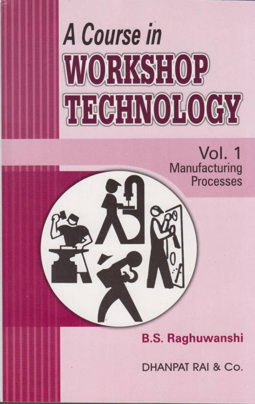 A Course In Workshop Technology (Manufacturing Processes Vol