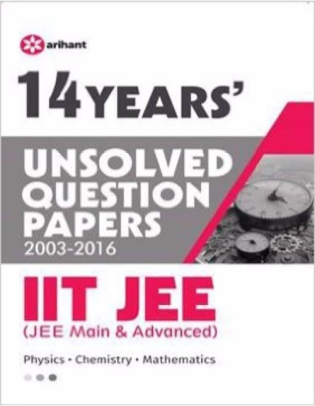 14 Years Unsolved Question Papers (2003-2016) IIT JEE (JEE MAIN n ADVANCED) (English)