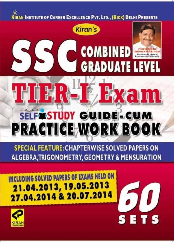 SSC Graduate Level Tier 1 Exam Practice Work Book (Including Solved Papers Of Exams Held On 21.04.2013 & 19.05.2013 With 60 + Sets)