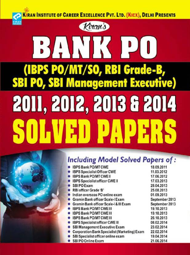 Bank PO (IBPS PO / MT / SO, RBI Grade - B, SBI PO, SBI Management Executive) 2011, 2012, 2013 & 2014 Solved Papers